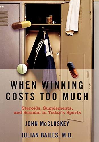 When Winning Costs Too Much: Steroids, Supplements,: Julian Bailes