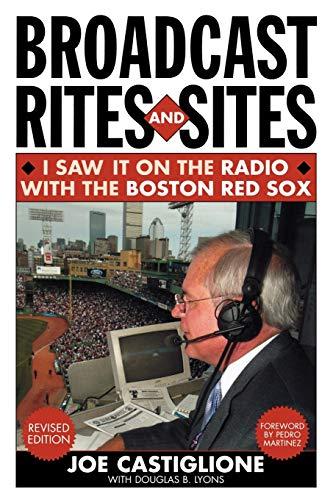 Broadcast Rites and Sites: I Saw It on the Radio with the Boston Red Sox: Joe Castiglione, Douglas ...