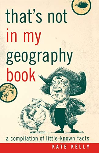 That's Not in My Geography Book: A Compilation of Little-Known Facts