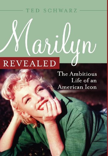 Marilyn Revealed: The Ambitious Life of an American Icon: Schwarz, Ted