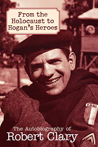 9781589793453: From the Holocaust to Hogan's Heroes: The Autobiography of Robert Clary
