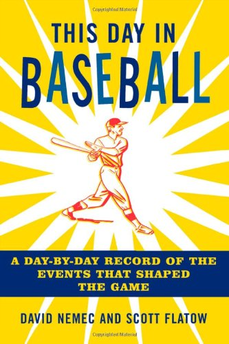This Day in Baseball: A Day-by-Day Record of the Events That Shaped the Game (1589793803) by David Nemec; Scott Flatow