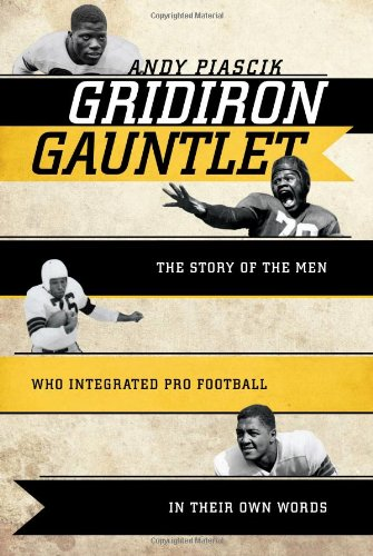9781589794429: Gridiron Gauntlet: The Story of the Men Who Integrated Pro Football, In Their Own Words