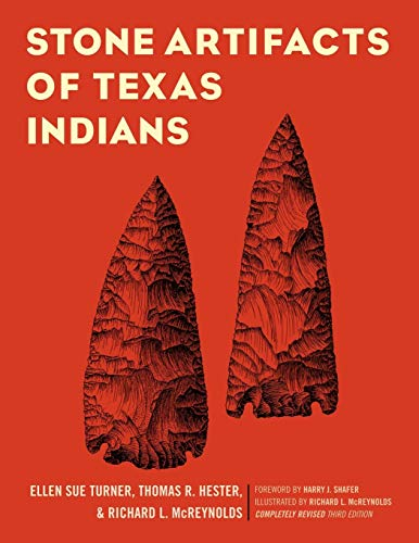 Stone Artifacts of Texas Indians, Completely Revised Third Edition: Turner, Ellen Sue