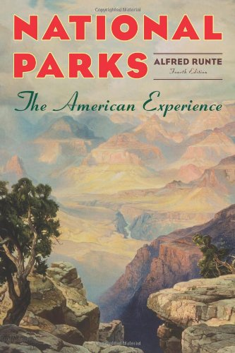 National Parks: The American Experience [ NATIONAL PARKS: THE AMERICAN EXPERIENCE ] By Runte, ...
