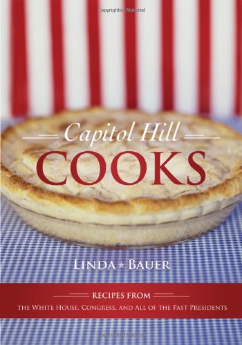 9781589795501: Capitol Hill Cooks: Recipes from the White House, Congress, and All of the Past Presidents