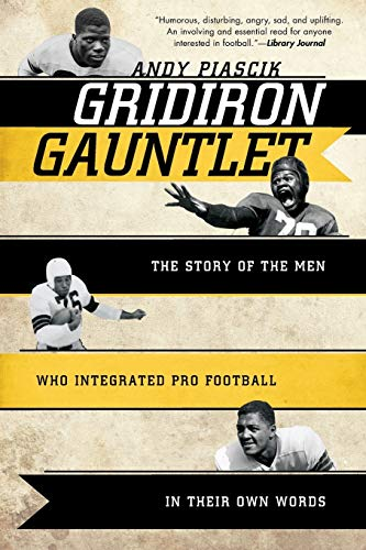 9781589796522: Gridiron Gauntlet: The Story of the Men Who Integrated Pro Football, In Their Own Words