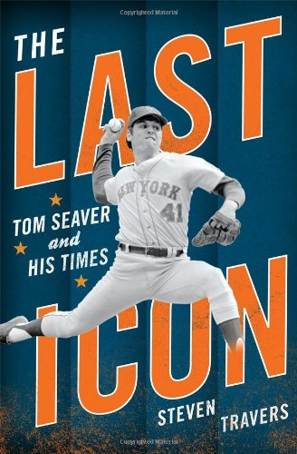 9781589796607: The Last Icon: Tom Seaver and His Times