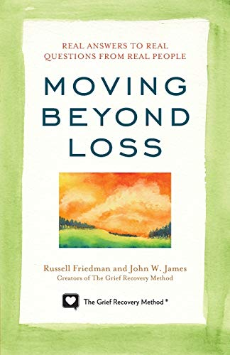 Moving Beyond Loss: Real Answers to Real: Friedman, Russell, James,
