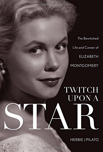 9781589797499: Twitch Upon a Star: The Bewitched Life and Career of Elizabeth Montgomery