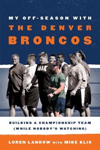 9781589797512: My Off-Season with the Denver Broncos: Building a Championship Team (While Nobody's Watching)