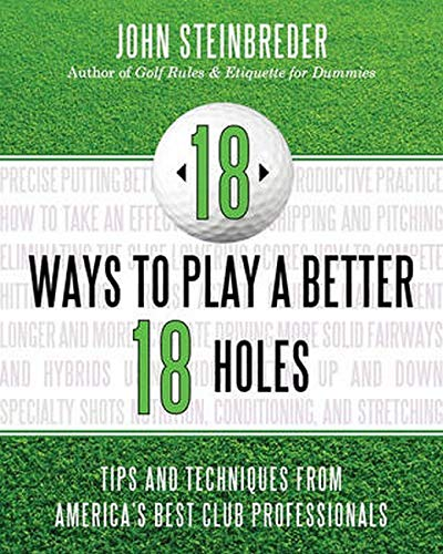 9781589797741: 18 Ways to Play a Better 18 Holes: Tips and Techniques from America's Best Club Professionals