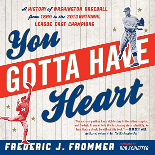 9781589798434: You Gotta Have Heart: A History of Washington Baseball from 1859 to the 2012 National League East Champions