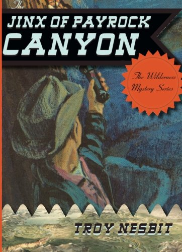 The Jinx of Payrock Canyon (The Wilderness Mystery Series): Nesbit, Troy