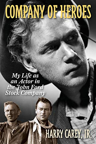 Company of Heroes: My Life as an Actor in the John Ford Stock Company: Carey, Harry, Jr.