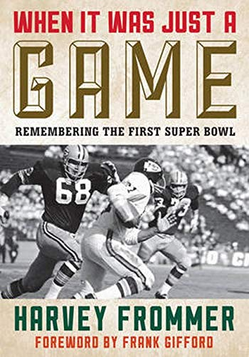 When it Was Just a Game: Remembering the First Super Bowl: Frommer, Harvey