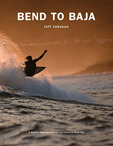 9781589799301: Bend to Baja: A Biofuel Powered Surfing and Climbing Road Trip
