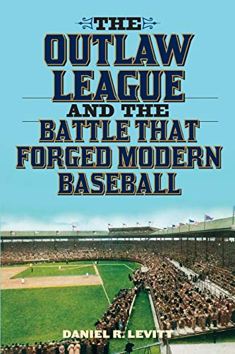 The Outlaw League and the Battle That Forged Modern Baseball: Levitt, Daniel R.