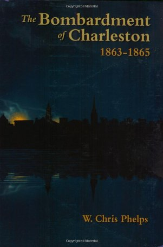 Bombardment of Charleston, The: 1863-1865: Phelps, W.