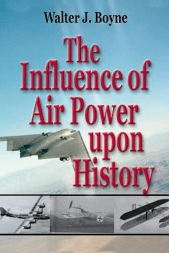 Influence of Air Power Upon History, The: Boyne, Walter J.