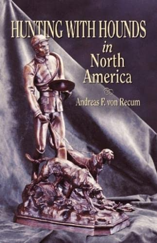 Hunting With Hounds in North America: Andreas Von Recum