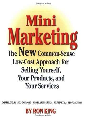 9781589800533: Mini Marketing: The New Common-Sense Low-Cost Approach for Selling Yourself, Your Products, and Your Services