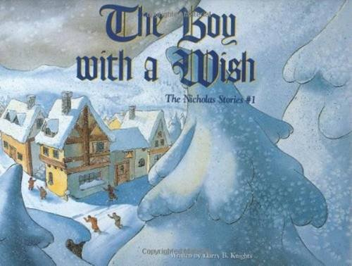 The Boy With a Wish (Nicholas Stories): Harry B. Knights