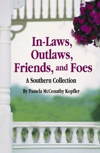 In-Laws, Outlaws, Friends, and Foes: A Southern: Kopfler, Pamela
