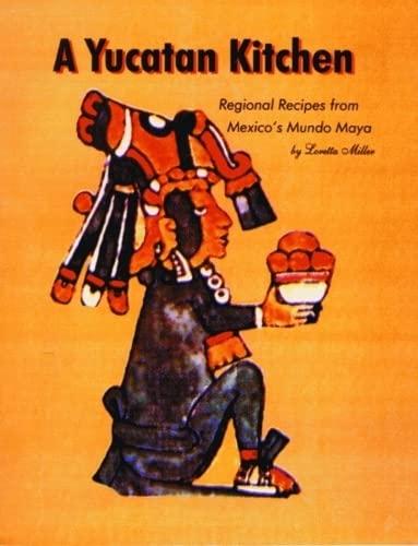 9781589801325: Yucatan Kitchen, A: Regional Recipes from Mexico's Mundo Maya