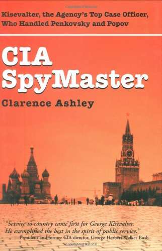 CIA Spymaster: George Kisevalter: The Agency's Top Case Officer Who Handled Penkovsky And ...