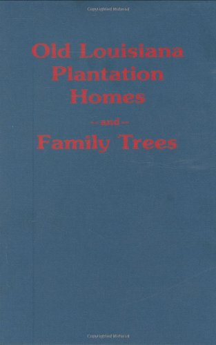 Old Louisiana Plantation Hones and Family Trees: Old Louisiana Plantation Homes and Family Trees: ...