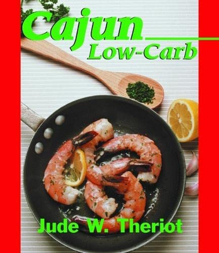 Cajun Low-carb: Theriot, Jude;Theriot, Jude W.
