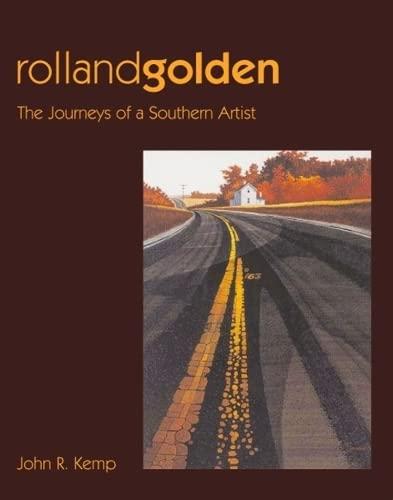 Rolland Golden: The Journeys of a Southern Artist: Kemp, John R.