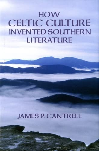 How Celtic Culture Invented Southern Literature: James P. Cantrell