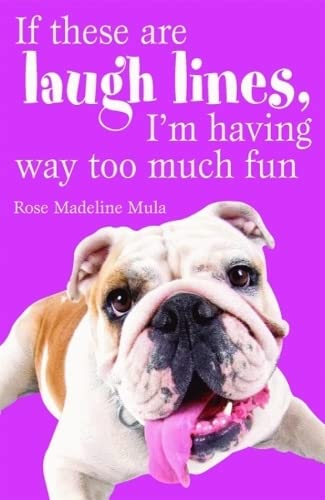 If These Are Laugh Lines, I'm Having Way Too Much Fun: Rose Madeline Mula