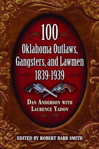 100 Oklahoma Outlaws, Gangsters & Lawmen: Anderson, Daniel; Yadon, Laurence