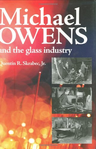 Michael Owens and the Glass Industry: Quentin Skrabec Jr.