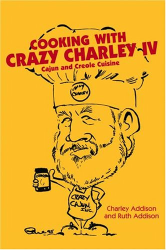 9781589803879: Cooking with Crazy Charley IV: Cajun and Creole Cuisine