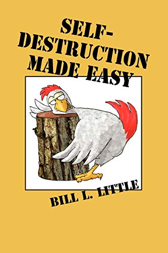 Self-Destruction Made Easy: Bill L. Little