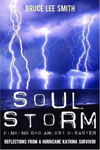 9781589804401: Soul Storm, Finding God Amidst Disaster, Reflections from a Hurricane Katrina Survivor