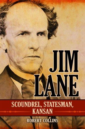 Jim Lane: Scoundrel, Statesman, Kansan: Collins, Robert