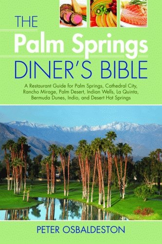 9781589804708: The Palm Spring Diner's Bible: A Restaurant Guide for Palm Springs, Cathedral City, Rancho Mirage, Palm Desert, Indian Wells, La Quinta, Bermuda Dunes, Indio, and Desert Hot Springs