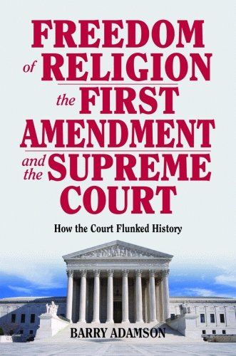9781589805200: Freedom of Religion, the First Amendment, and the Supreme Court: How the Court Flunked History