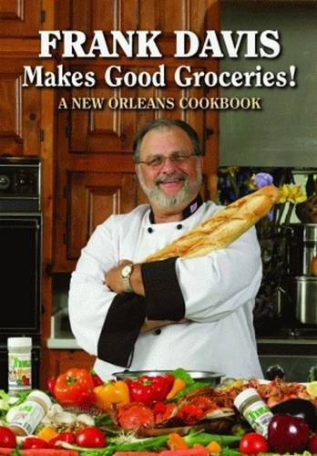 9781589805361: Frank Davis Makes Good Groceries!: A New Orleans Cookbook