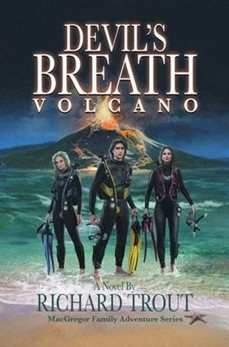 Devil's Breath Volcano (Macgregor Family Adventure Series): Trout, Richard