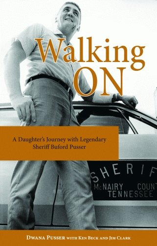 9781589805835: Walking On: A Daughter's Journey With Legendary Sheriff Buford Pusser