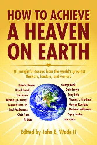 How to Achieve a Heaven on Earth: Editor-John Wade II;