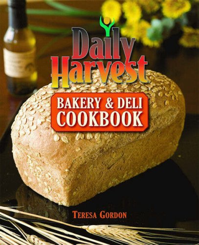 9781589806061: Daily Harvest Bakery and Deli Cookbook