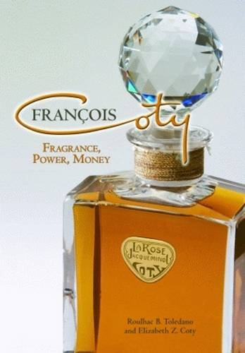 Francois Coty Fragrance, Power, Money: Toledano, Roulhac B. & Elizabeth Z. Coty
