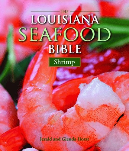 The Louisiana Seafood Bible: Shrimp: Horst, Jerald; Horst, Glenda